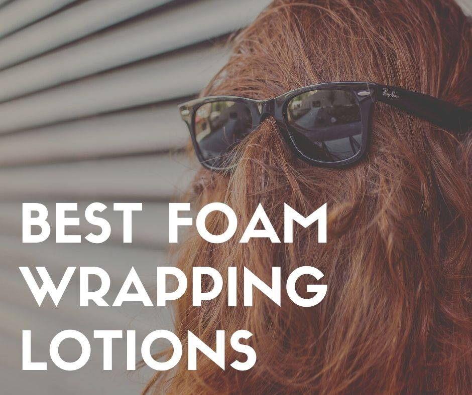 BEST FOAM WRAPPING LOTIONS